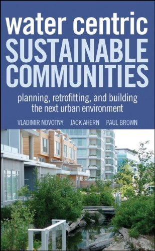 Water Centric Sustainable Communities: Planning, Retrofitting and Building the Next Urban Environment by Novotny, Vladimir, Ahern, Jack, Brown, Paul (2010) Hardcover