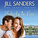 Unlucky in Love: The Lucky Series, Book 1 Audiobook by Jill Sanders Narrated by Dara Rosenberg