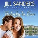 Unlucky in Love: The Lucky Series, Book 1 Hörbuch von Jill Sanders Gesprochen von: Dara Rosenberg