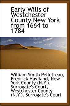 Book Early Wills of Westchester County New York from 1664 to 1784