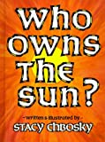 Who Owns the Sun by Stacy Chbosky (1988-06-06)