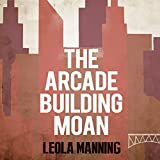 The Arcade Building Moan