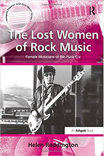 The Lost Women of Rock Music: Female Musicians of the Punk Era (Ashgate Popular and Folk Music Series)