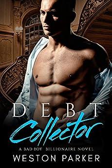 Debt Collector: A Billionaire Bad Boy Novel by [Parker, Weston]