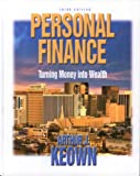 Personal Finance : Turning Money into Wealth, Keown, Arthur J., 0131006088