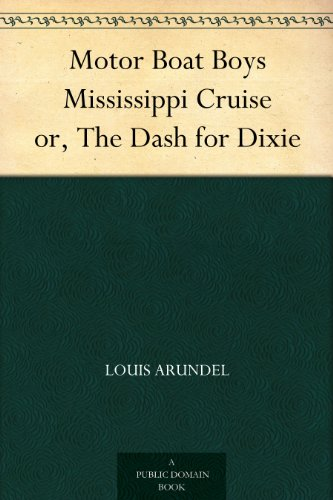 Motor Boat Boys Mississippi Cruise or, The Dash for Dixie