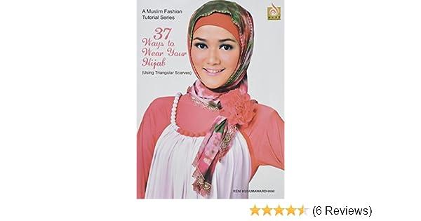 37 Ways to Wear Your Hijab - Using Triangular Scarves - For Hijabis and Hijabers (A Muslim Fashion Tutorial Series, Volume 1): Reni Kusumawardhani, ...