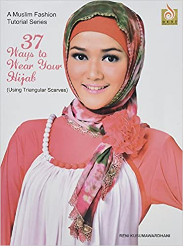 37 Ways to Wear Your Hijab - Using Triangular Scarves - For Hijabis and Hijabers (A Muslim Fashion Tutorial Series, Volume 1) Paperback – 2012
