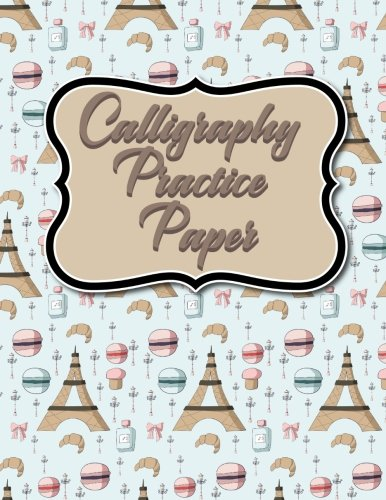 Calligraphy Practice Paper: Calligraphy Line Guide, Hand Lettering Drill Sheets, Calligraphy Practice Book Kids, Hand Lettering Journal, Cute Paris Cover (Calligraphy Practice Papers) (Volume 15) PDF