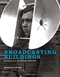 Broadcasting Buildings : Architecture on the Wireless, 1927-1945, Yusaf, Shundana, 0262026740