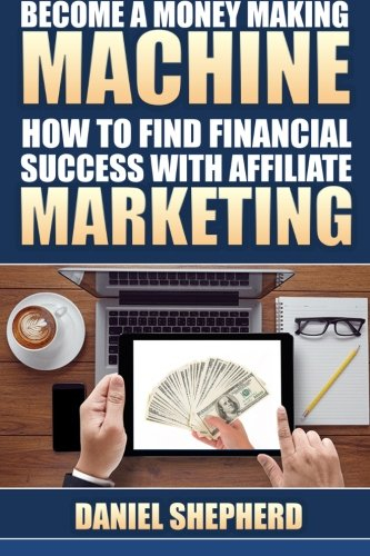 517emkINVhL - Become a Money Making Machine: How to Find Financial Success with Affiliate Marketing