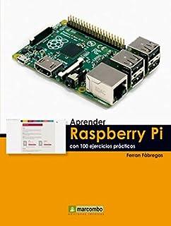 Aprender Raspberry Pi con 100 ejercicios prácticos (APRENDER...CON 100 EJERCICIOS PRÁCTICOS