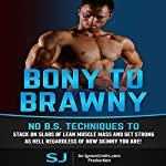 Bony to Brawny: No BS Techniques to Stack On Slabs of Lean Muscle and Get Strong as Hell Regardless of How Skinny You Are |  S J, Ignore Limits
