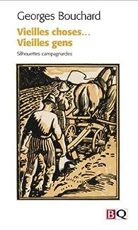 Vieilles Choses... Vieilles Gens : Silhouettes Campagnardes par Georges Bouchard