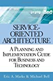 Service-Oriented Architecture (SOA): A Planning and Implementation Guide for Business and Technology, Eric A. Marks, Michael Bell, 0471768944