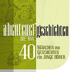 Die Große Abenteuer Box: 40 Märchen und Geschichten Hörbuch