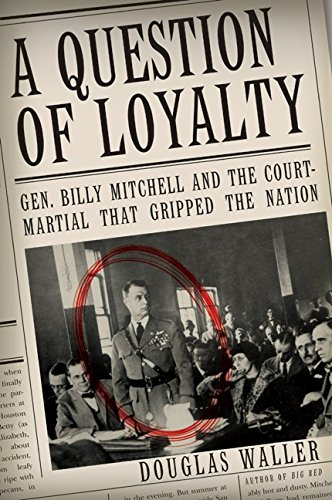 A Question of Loyalty: Gen. Billy Mitchell and the Court-Martial That Gripped the Nation PDF