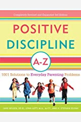 Positive Discipline A-Z: 1001 Solutions to Everyday Parenting Problems (Positive Discipline Library) Kindle Edition