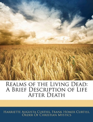 Read Online Realms of the Living Dead: A Brief Description of Life After Death ebook