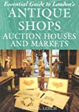 Essential Guide to London's Antique Shops, Auction Houses and Markets, Michael Leech, 1845372565