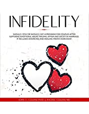 Infidelity: Should I Stay or Should I Go?: A Program for Couples after Suffering Emotional Abuse Trauma, Affair and Deceit in Marriage. It Includes Divorcing and Healing from a Narcissist.