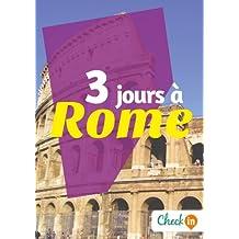 3 jours à Rome: Des cartes, des bons plans et les itinéraires indispensables (French Edition)