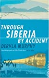 Front cover for the book Through Siberia by Accident: A Small Slice of Autobiography by Dervla Murphy