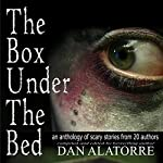 The Box Under the Bed: An Anthology of Scary Stories from 20 Authors | Dan Alatorre (editor)