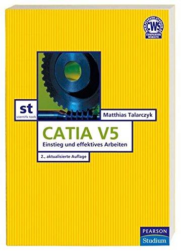 Catia V5: Einstieg und effizientes Arbeiten (Pearson Studium - Scientific Tools)