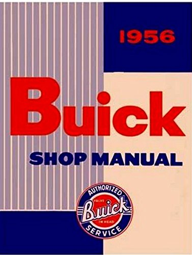 THE ABSOLUTE BEST 1956 BUICK FACTORY REPAIR SHOP & SERVICE MANUAL - Includes; Series 40 Special, Series 60 Century, Series 50 Super, and Series 70 Roadmaster 56 ()