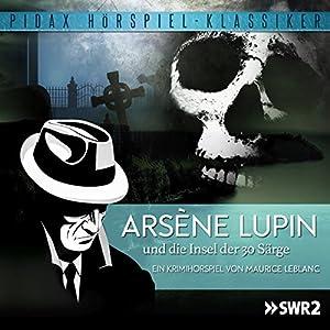 Arsène Lupin und die Insel der 30 Särge Hörspiel