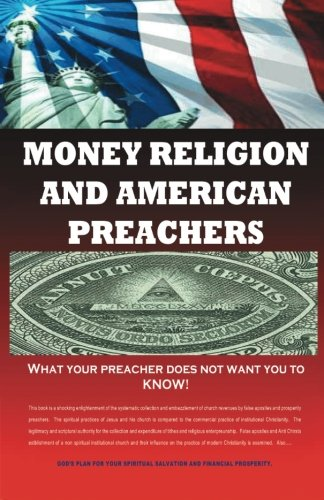 Books : Money, Religion & American Preachers: What your preacher does not want you to Know!