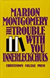 The Trouble with You Innerleckchuls, Marion Montgomery, 0931888301