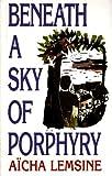 Beneath a Sky of Porphyry, Aicha Lemsine, 070430161X
