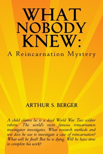 Book: What Nobody Knew - A Reincarnation Mystery by Arthur S. Berger
