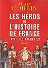 Les héros de l'histoire de France expliqués à mon fils par Corbin