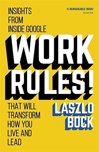 By Laszlo Bock - Work Rules!: Insights from Inside Google That Will Transform How (2015-04-22) [Paperback]