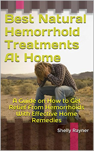 Treating Piles with Best Natural Hemorrhoid Treatments and Home Remedies