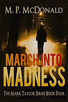 March Into Madness: (A Psychological Thriller) (The Mark Taylor Series Book 4) by [McDonald, M.P.]