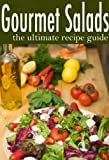 Gourmet Salads - The Ultimate Recipe Guide by