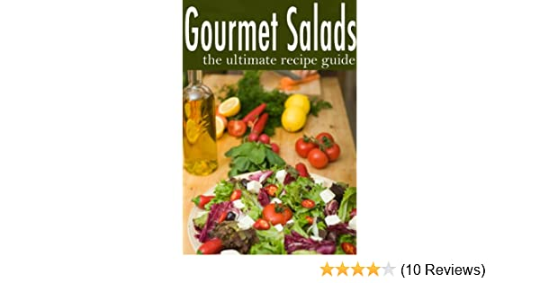 Gourmet Salads - The Ultimate Recipe Guide