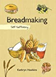 Breadmaking: Self-Sufficiency (The Self-Sufficiency Series)