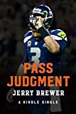 Pass Judgment: Inside the Seattle Seahawks' Super Bowl XLIX Season and the Play That Dashed a Dream (Kindle Single)