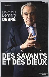 Des savants et des dieux par Bernard Debré