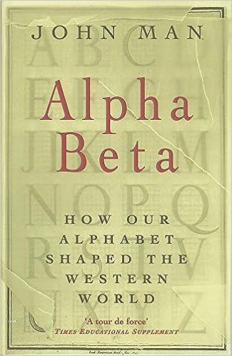 Alpha Beta How 26 Letters Shaped The Western World John Man
