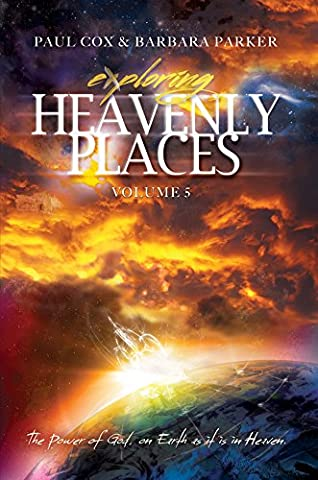 Exploring Heavenly Places - Volume 5: The Power of God, on Earth as it is in Heaven (As It Is Volume 2)