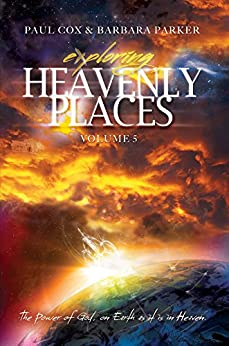 Exploring Heavenly Places - Volume 5: The Power of God, on Earth as it is in Heaven by [Cox, Paul L., Parker, Barbara]