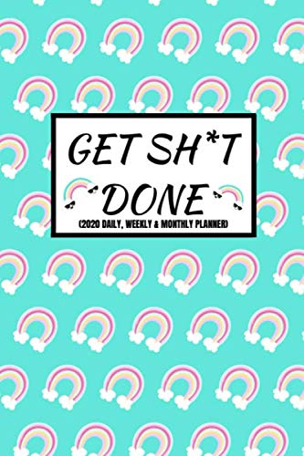 Get Sh*t Done (2020 Daily, Weekly & Monthly Planner): 2020 Diary For Women (Week To View and Month To View) With BONUS Goals Planner Section Inside) ... approximate)|Purse Size|Fun Rainbow Design