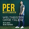 Weltmeister ohne Talent Hörbuch von Per Mertesacker, Raphael Honigstein Gesprochen von: Oliver E. Schönfeld