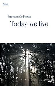vignette de 'Today we live (Emmanuelle PIROTTE)'